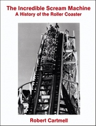 The Incredible Scream Machine: A History of the Roller Coaster