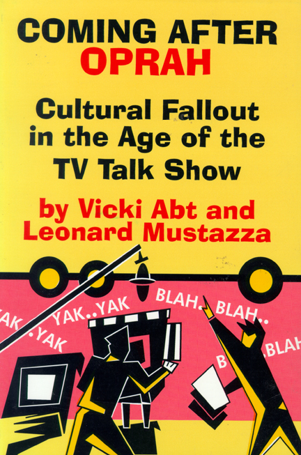 Coming after Oprah: Cultural Fallout in the Age of the TV Talk Show Vicki Abt and Leonard Mustazza