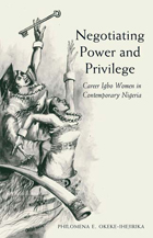 Negotiating Power and Privilege: Career Igbo Women in Contemporary Nigeria