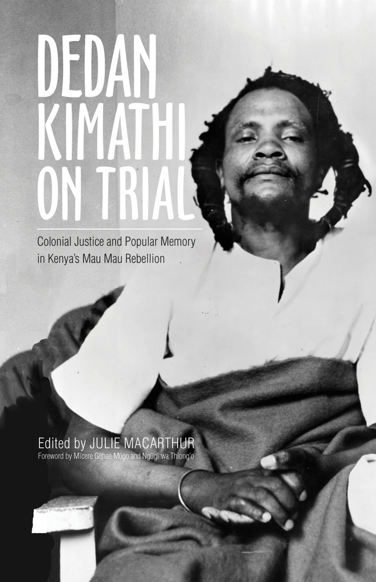 trials of dedan kimathi The trial of dedan kimathi explores the thorny ideologies of negritude brought about by the brutalities of slavery, which the african society experienced first hand pan-africanism and marxism.