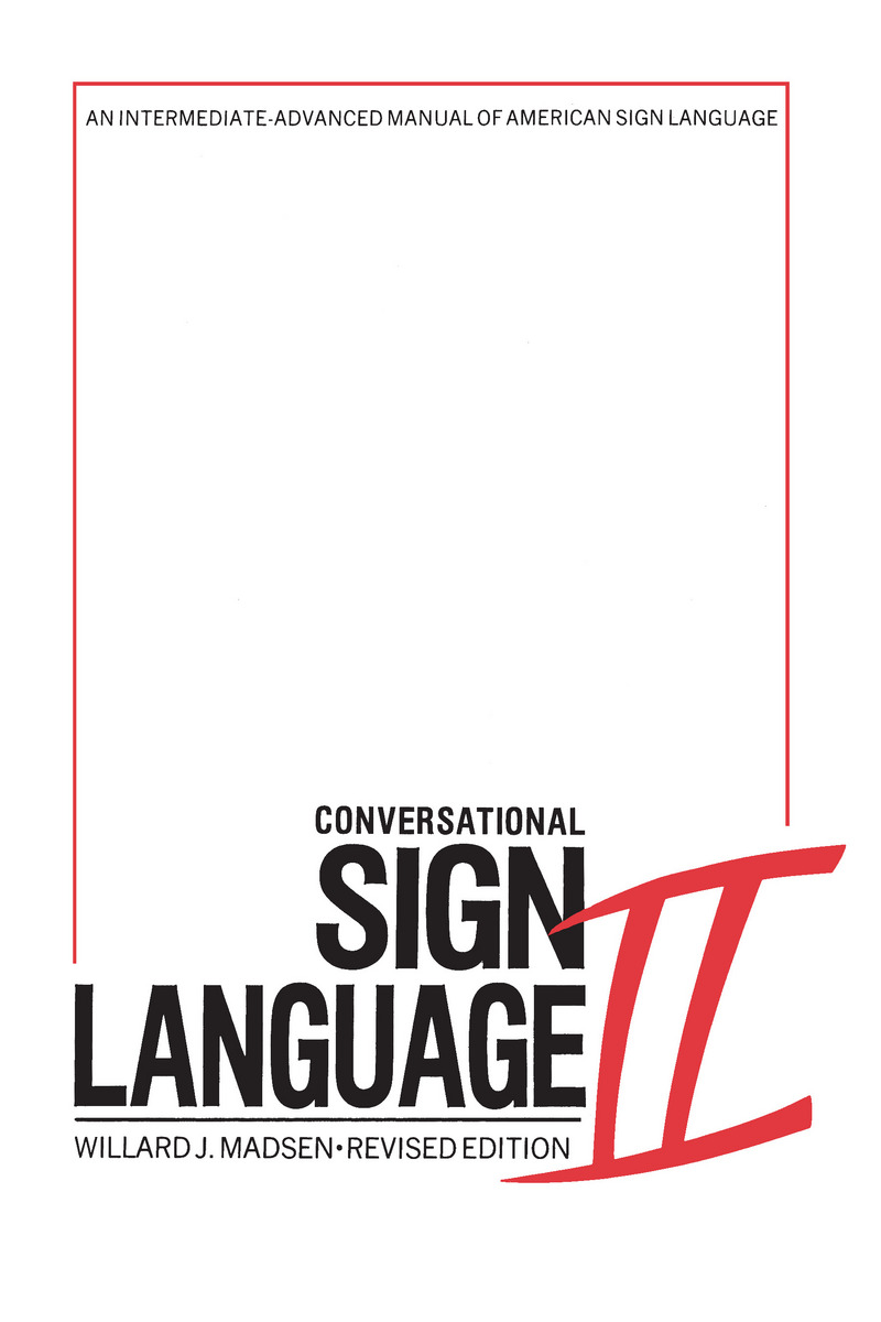 cover of book · BUY FROM PUBLISHER. Conversational Sign Language II: An Intermediate  Advanced Manual