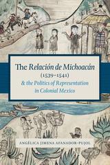 RelaciOn de MichoacAn (1539-1541) and the Politics of