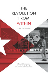 The Revolution from Within: Cuba, 1959–1980