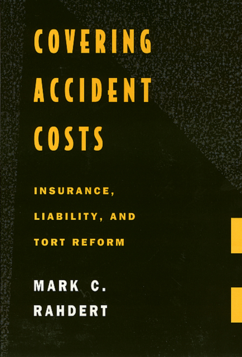 Covering Accident Costs: Insurance, Liability, and Tort Reforms Mark C. Rahdert