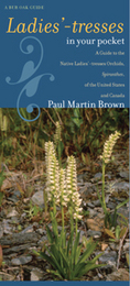 Ladies'-tresses in Your Pocket: A Guide to the Native Ladies'-tresses Orchids, Spiranthes, of the United States and Canada