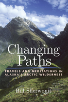 Changing Paths: Travels and Meditations in Alaska's Arctic Wilderness