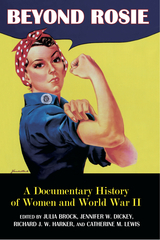 Beyond Rosie: A Documentary History of Women and World War II