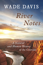 River Notes: A Natural and Human History of the Colorado