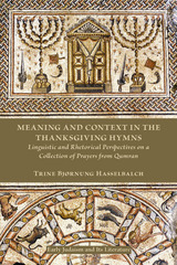 Meaning and Context in the Thanksgiving Hymns: Linguistic and Rhetorical Perspectives on a Collection of Prayers from Qumran
