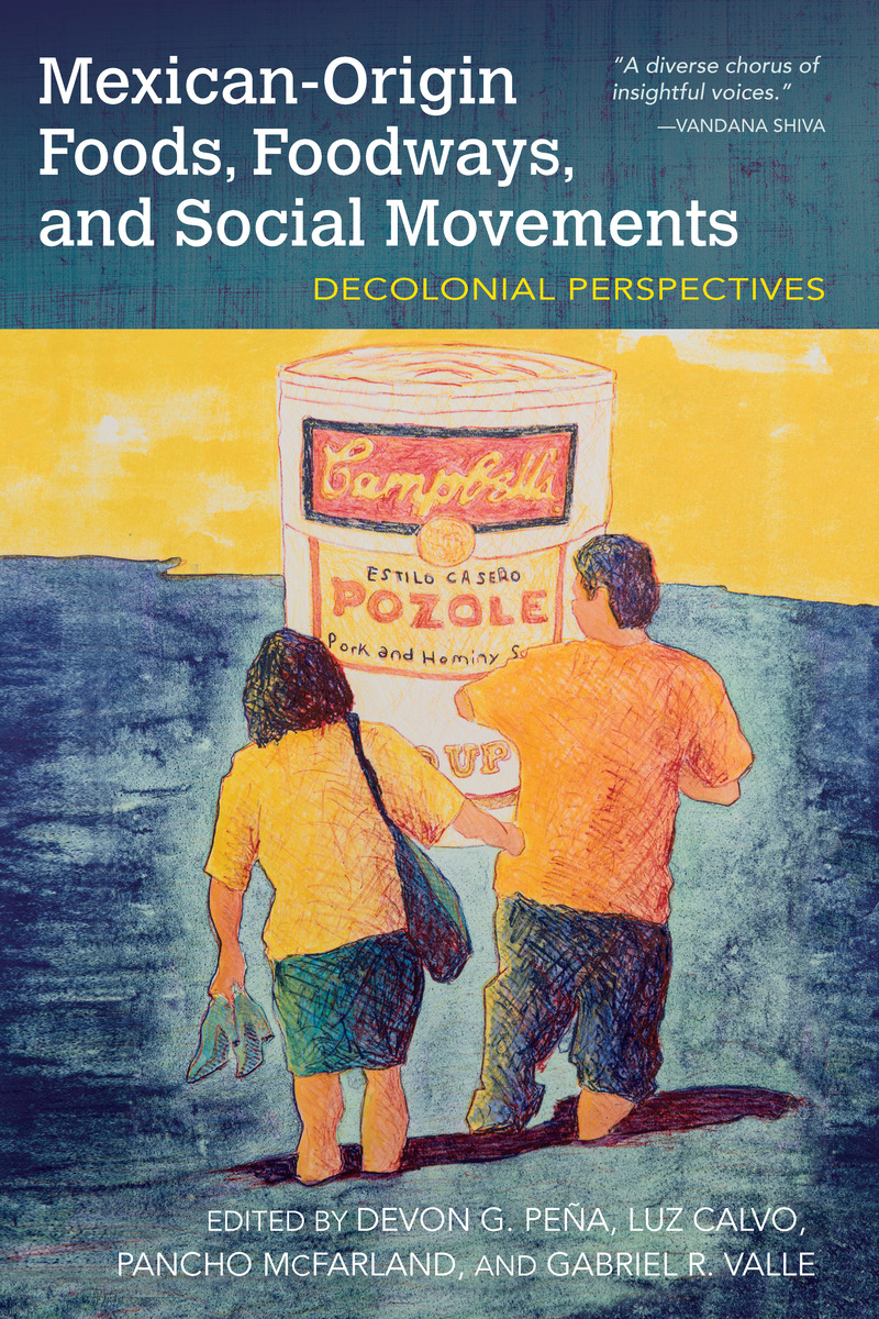 """Front Page of  """"Mexican-Origin Foods, Foodways, and Social Movements"""", edited by Devon G. Peña, Luz Calvo, Pancho McFarland, and Gabriel R. Valle"""