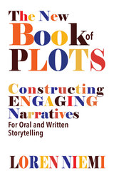 The New Book of Plots: Constructing Engaging Narratives for Oral and Written Storytelling