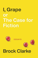 I, Grape; or The Case for Fiction