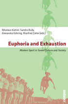 Euphoria and Exhaustion: Modern Sport in Soviet Culture and Society