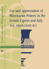 Use and Appreciation of Mycenaean Pottery: In the Levant, Cyprus and Italy (ca. 1600-1200 BC)